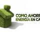 Consejos para el ahorro de energía en el hogar, reduciendo el consumo energético, sin renunciar al confort